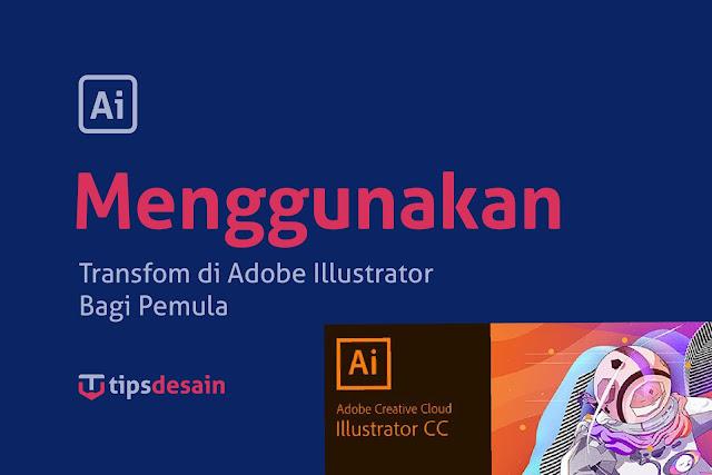 Cara Menggunakan Transform Pada Illustrator