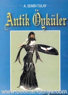 Ahmet Semih Tulay - Antik Öyküler