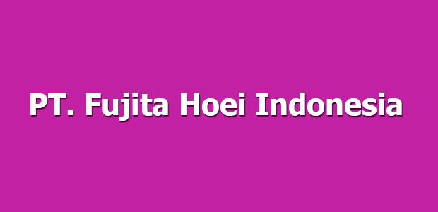 Lowongan Kerja PT. Fujita Hoei Indonesia