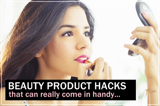Beauty Product Hacks that can really Come in Handy - to Save the day! - Vanity to Wardrobe