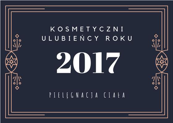 Ulubieńcy roku 2017: pielęgnacja ciała