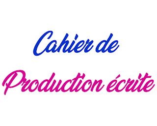 Cahier de production écrite - الموسوعة المدرسية