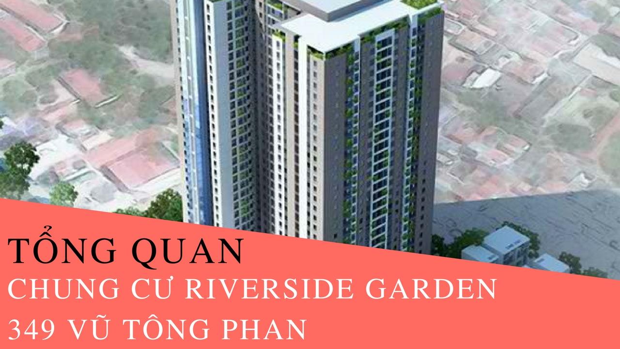 Tổng quan dự án chung cư RIVERSIDE GARDEN 349 Vũ Tông Phan