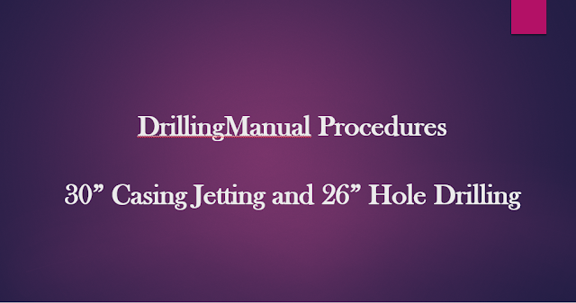 "30"" Casing running & jetting and 26"" Hole Drilling Procedures"