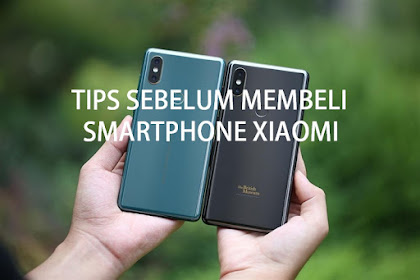 Tips Penting untuk Kamu Sebelum Membeli HP Xiaomi