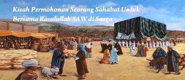 Kisah Permohonan Seorang Sahabat Untuk Bersama Rasulullah SAW di Surga