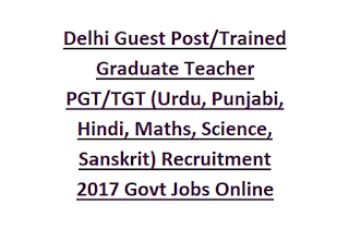 Delhi Guest Post, Trained Graduate Teacher PGT, TGT (Urdu, Punjabi, Hindi, Maths, Science, Sanskrit) Recruitment 2017 Govt Jobs Online