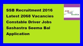 SSB Recruitment 2016 Latest 2068 Vacancies Constable Driver Jobs Sashastra Seema Bal Application ssbrectt.gov.in