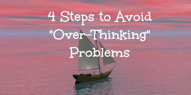 4 Biblical Steps to Avoid Over-Thinking Your Problems