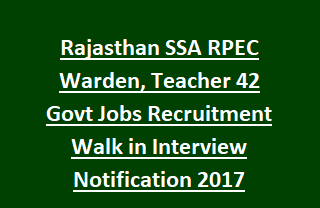 Rajasthan SSA RPEC Warden, Teacher 42 Govt Jobs Recruitment Walk in Interview Notification 2017
