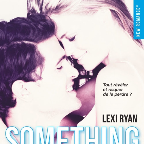 Reckless and Real, tome 1 : Something Dangerous de Lexi Ryan