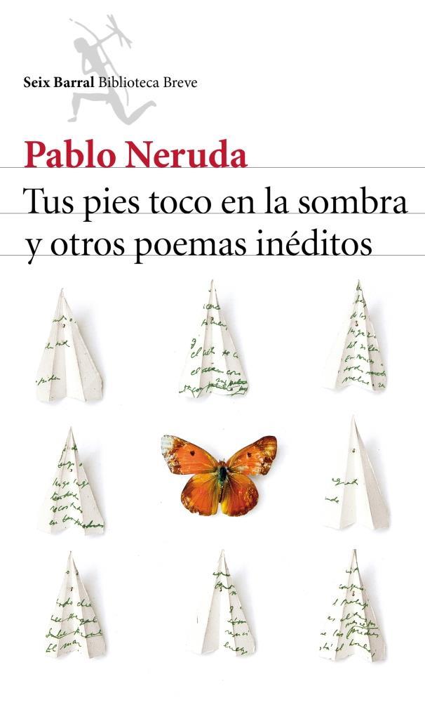 Tus pies toco en la sombra y otros poemas inéditos – Pablo Neruda