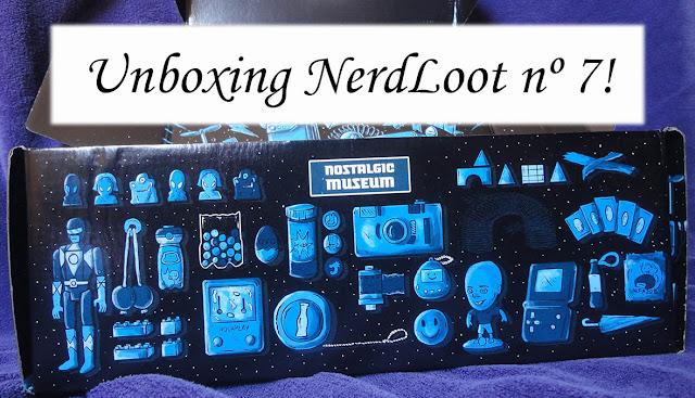 Unboxing NerdLoot 7