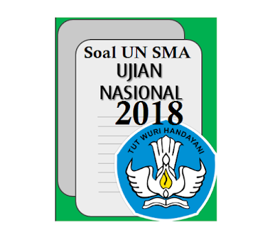 Soal UN SMA Dengan Pembahasan Tahun 2018