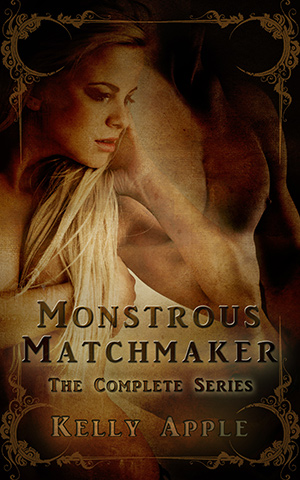 Monstrous Matchmaker: The Complete Series by Kelly Apple