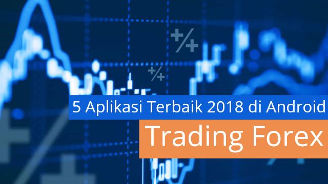 5 Aplikasi Trading Forex Terbaik 2018 di Android