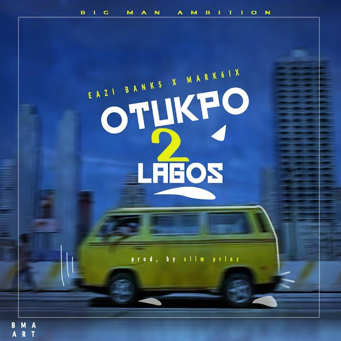 Download Mp3: Eazy Banks ft. Mark6ix - Otukpo 2 Lagos