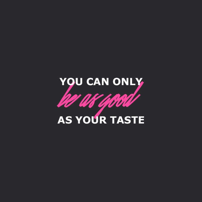 Quote of the Day | You can only be as good as your taste