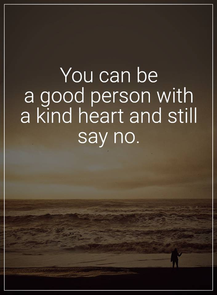 Quotes You Can Be A Good Person With A Kind Heart And Still Quotes
