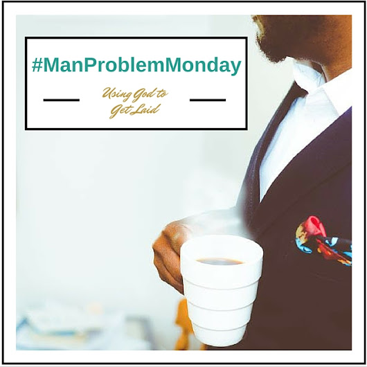 Man Problem Monday: Using God to Get Laid  ~ le Noux Rejekt