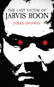 The Last Victim of Jarvis Roon by James Shipway