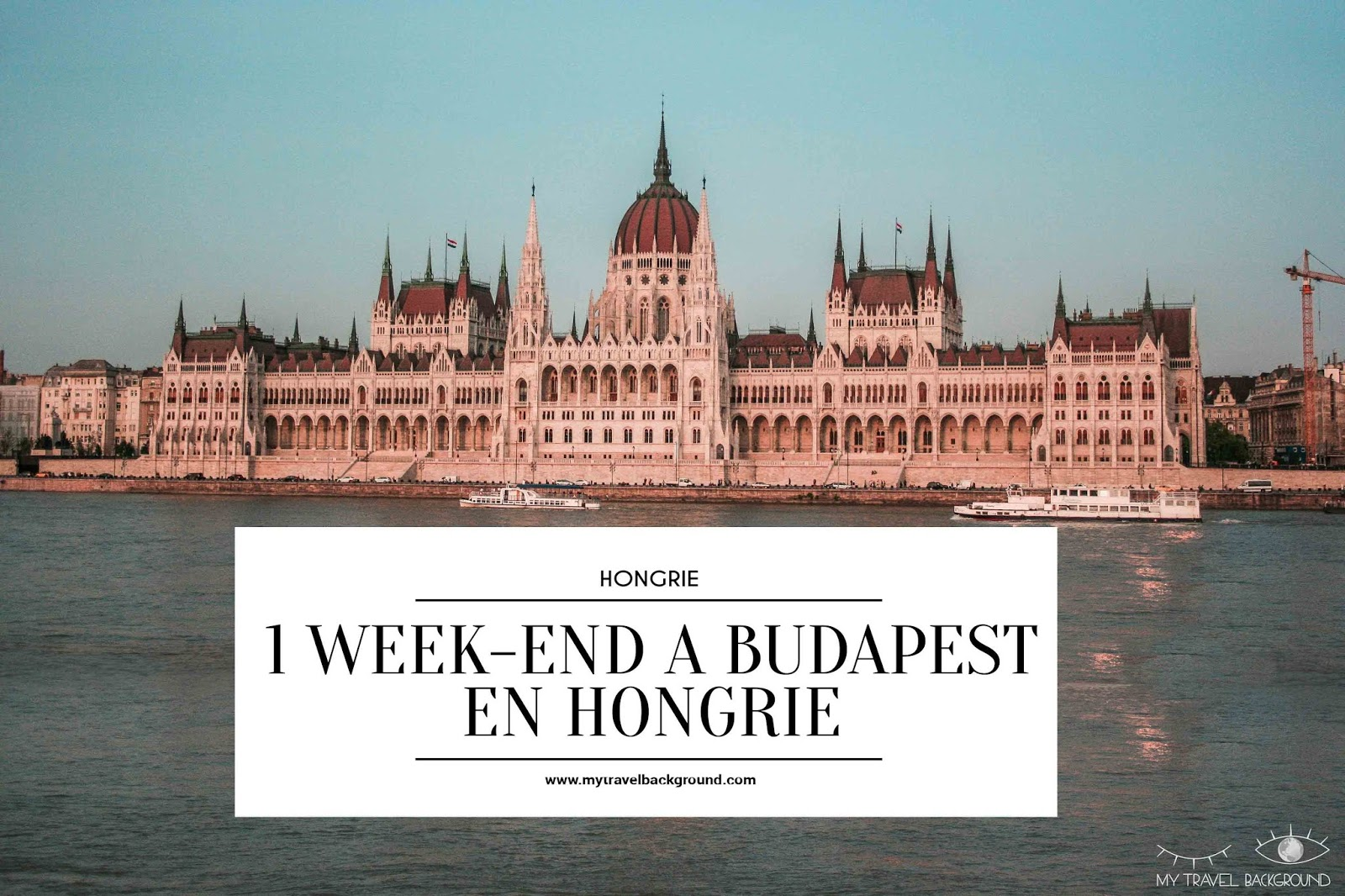 My Travel Background : 1 week-end à Budapest en Hongrie