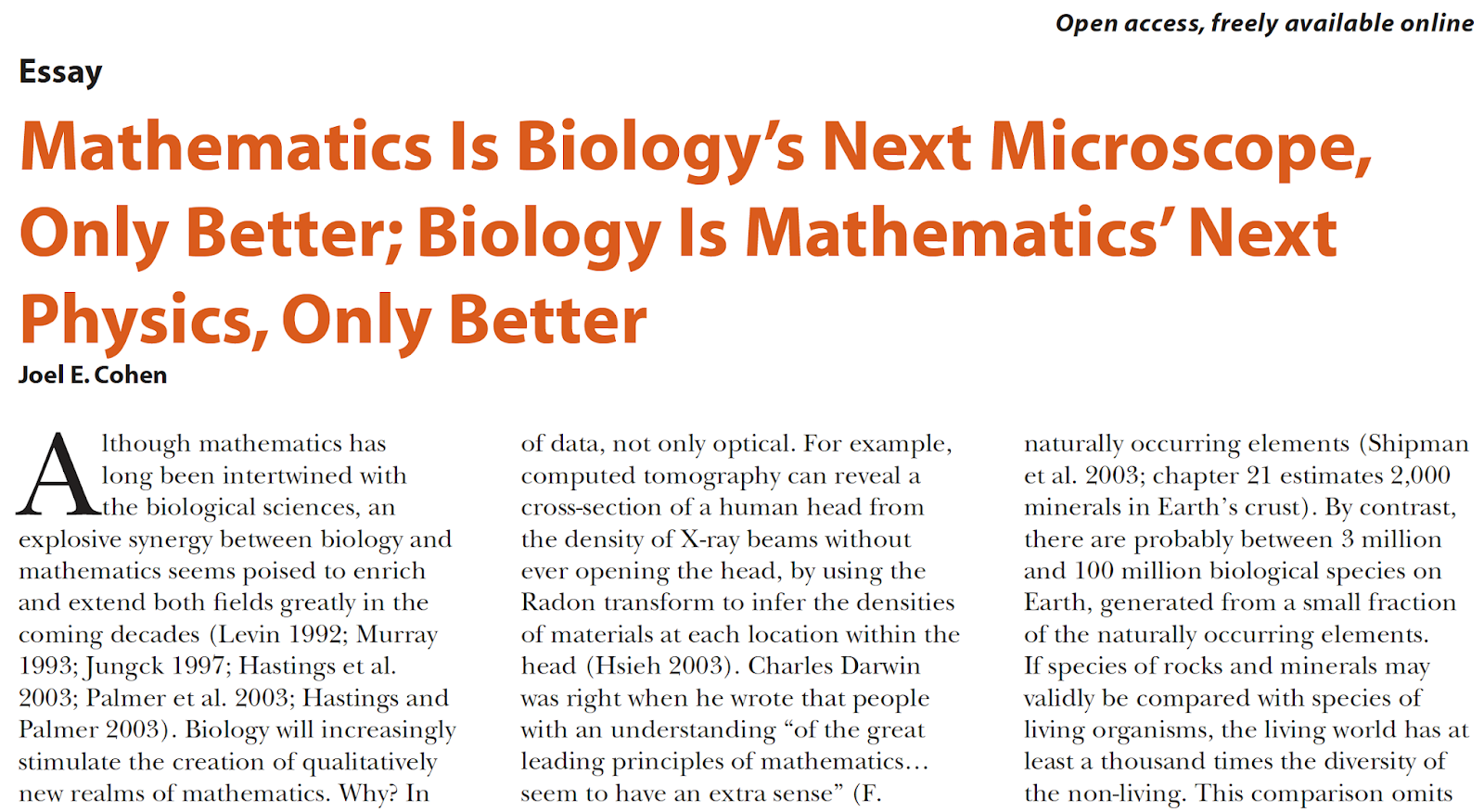 In his 2004 article Mathematics is Biology's Next Microscope, Only Better;  Biology is Mathematics' Next Physics, Only Better (PLoS Biol 2:e439), ...