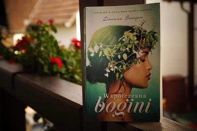 """""""Współczesna bogini. Jak wiara w siebie może zmienić wszystko"""" Roxana Bowgen"""