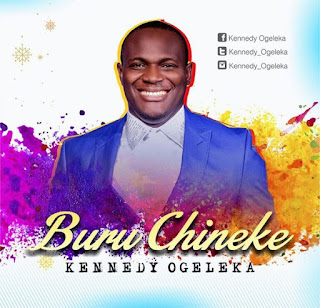 Download: Kennedy Ogeleka - Buru Chineke [MP3]