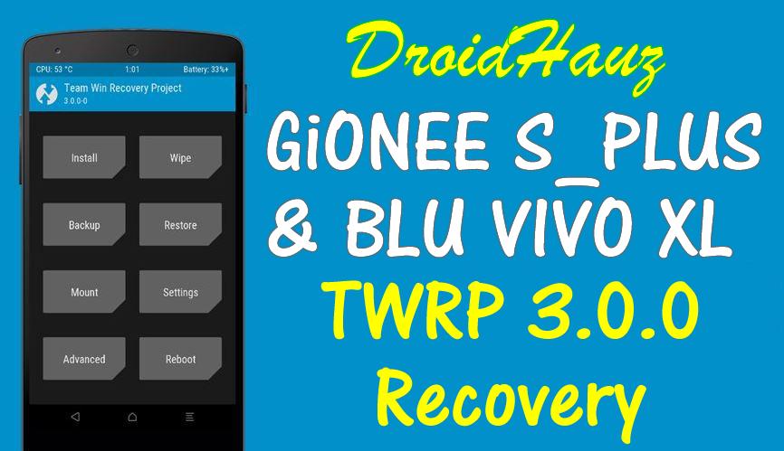 Gionee Splus & Blu Vivo XL TWRP 3 0 Custom Recovery[MT6753
