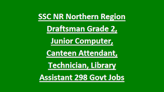 SSC NR Northern Region Draftsman Grade 2, Junior Computer, Canteen Attendant, Technician, Library Assistant 298 Govt Jobs Recruitment 2018