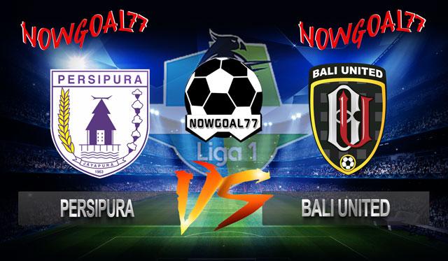 Prediksi Persipura VS Bali United 10 November 2018 - Now Goal