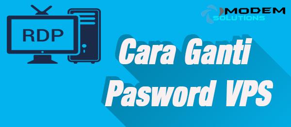Cara mengganti Password Akun RDP VPS Windows Mudah dan Cepat