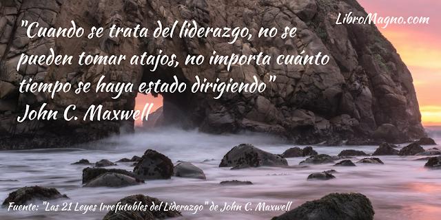 """""""Cuando se trata del liderazgo, no se pueden tomar atajos, no importa cuánto tiempo se haya estado dirigiendo"""" John C. Maxwell"""