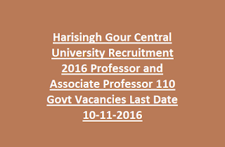 Harisingh Gour Central University Recruitment 2016 Professor and Associate Professor 110 Govt Vacancies Last Date 10-11-2016