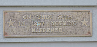 """Sign """"On this site in 1897 nothing happened"""" photo by Don Taylor"""