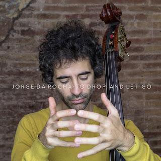 "Jorge Da Rocha: ""To drop and let go"" / stereojazz"