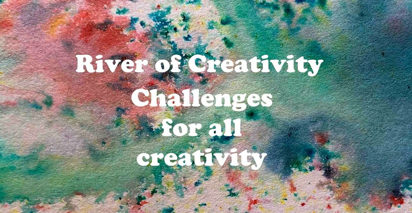 ** NEW CHALLENGE BLOG ~ River of Creativity