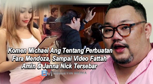 Komen Michael Ang Tentang Perbuatan Fara Mendoza, Sampai Video Fattah Amin & Janna Nick Tersebar