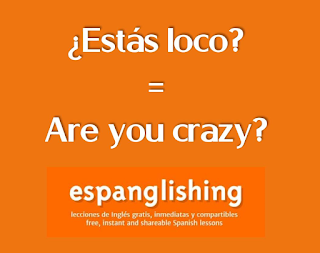 ¿Estás loco? = Are you crazy?