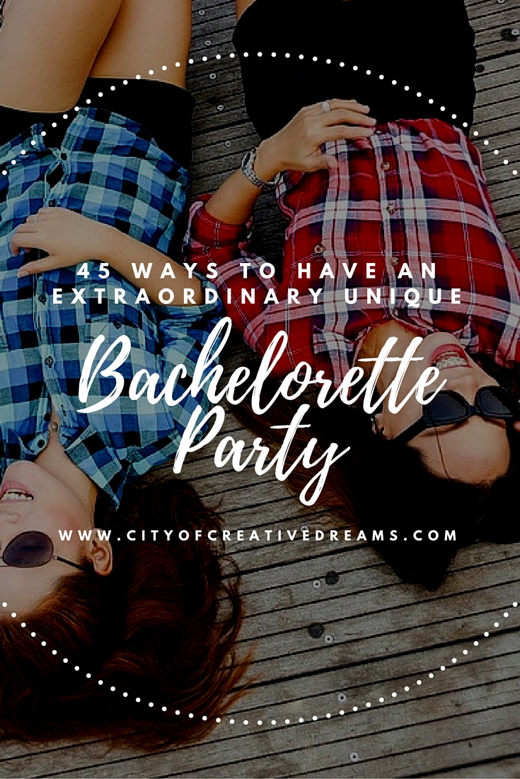 45 Ways to Have An Extraordinary Unique Bachelorette Party | City of Creative Dreams