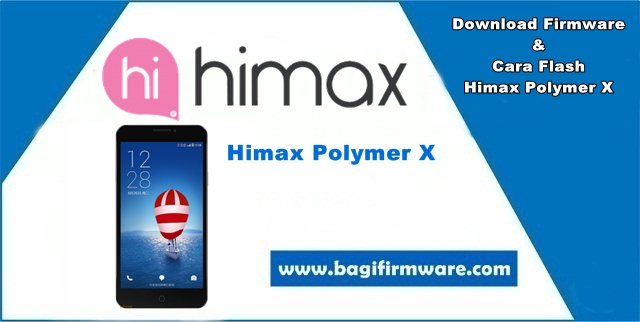 Firmware dan Cara Flash Himax Polymer X (Tested)