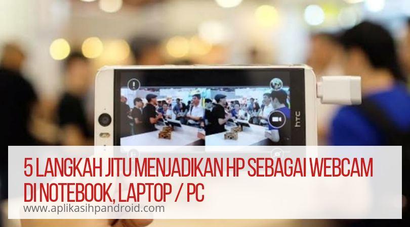 Cara Menjadikan hp sebagai webcam di laptop / PC