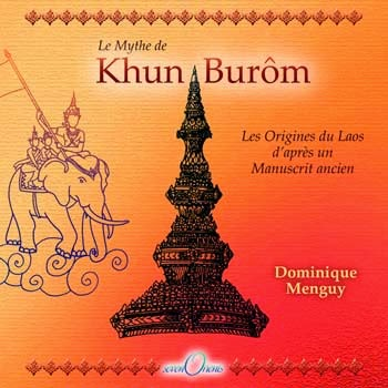 Book cover:  Le Mythe de Khun Burôm - Les Origines du Laos d'après un Manuscrit ancien by Dominique Menguy