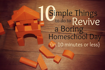10 Simple Things to Do to Revive a Boring Homeschool Day {in 10 minutes or less}