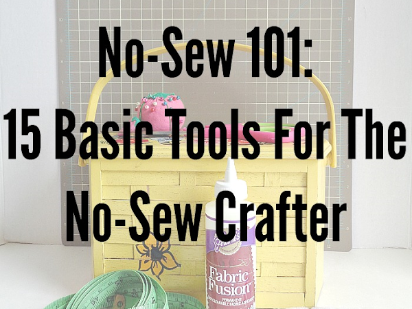 No-Sew 101: 15 Basic Tools for the No-Sew Crafter on All Free Sewing