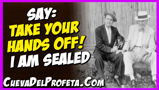Say Take your hands off! I am sealed - William Marrion Branham Quotes