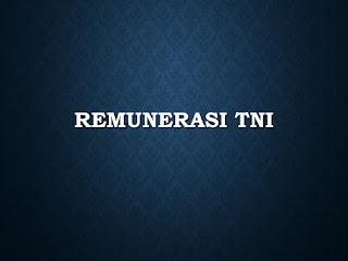 Remunerasi yakni jumlah keseluruhan uang yang akan diterima oleh setiap pegawai sebagai  Kabar Gembira Kenaikan Remunerasi Tentara Nasional Indonesia 2018
