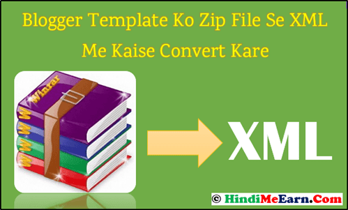 Blogger Template Ko Zip File Se XML Me Kaise Convert Kare