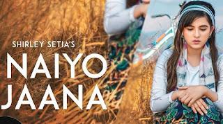 Naiyo Jaana Lyrics | Shirley Setia | Ravi Singhal